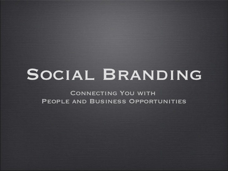 Social Branding <ul><li>Connecting You with  People and Business Opportunities </li></ul>