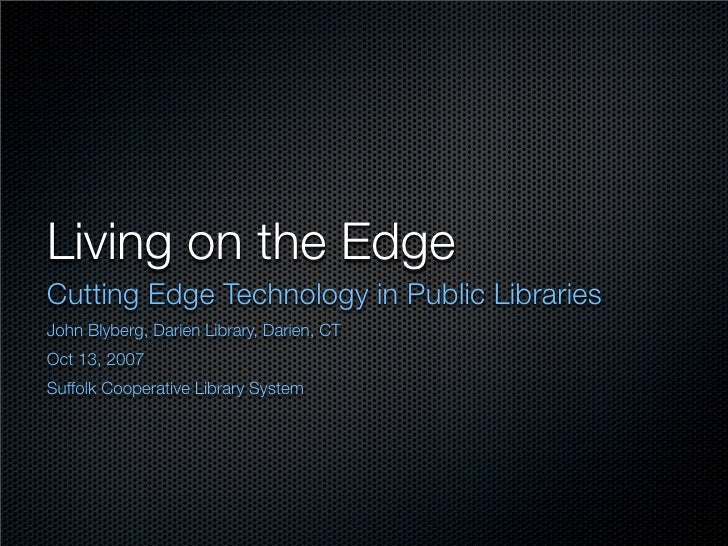 Living on the Edge: Cutting Edge Technology in Public Libraries
