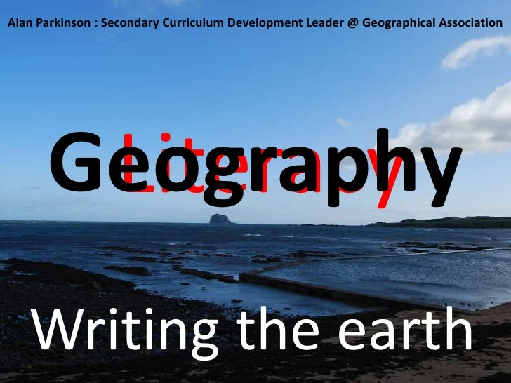 Literacy<br />Geography<br />Alan Parkinson : Secondary Curriculum Development Leader @ Geographical Association<br />Writ...