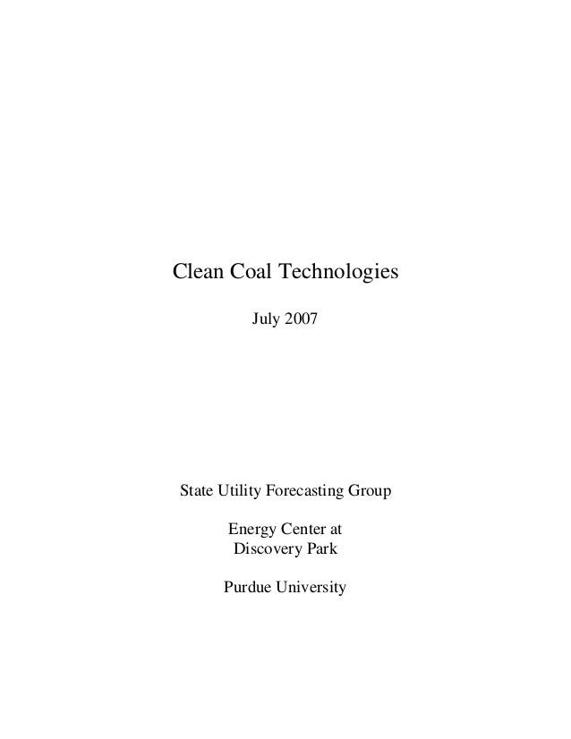 Clean Coal Technologies July 2007 State Utility Forecasting Group Energy Center at Discovery Park Purdue University