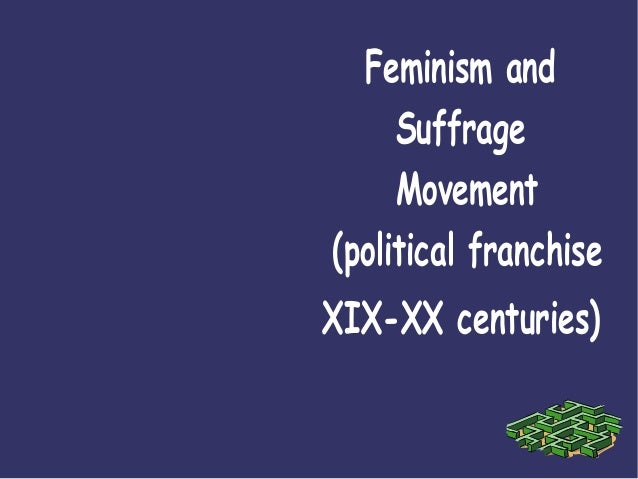 Feminism and     Suffrage     Movement(political franchiseXIX-XX centuries)