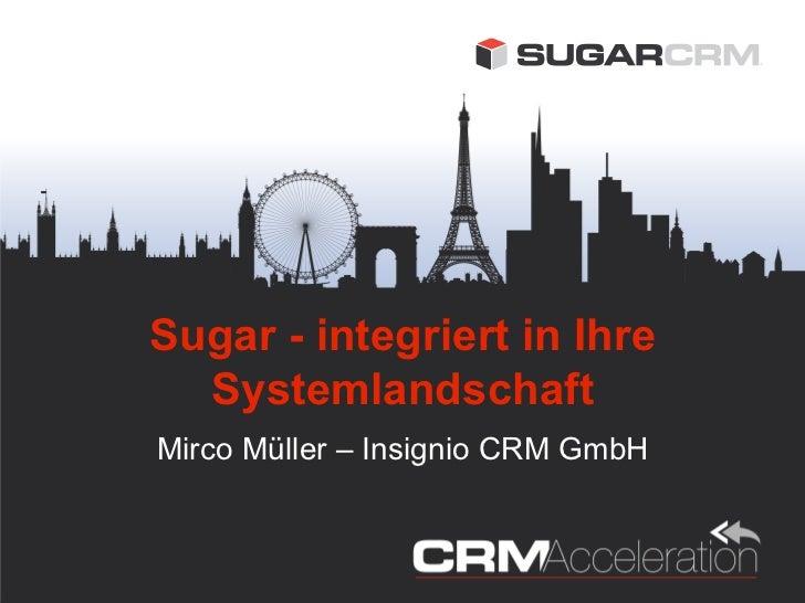 Sugar - integriert in Ihre  SystemlandschaftMirco Müller – Insignio CRM GmbH