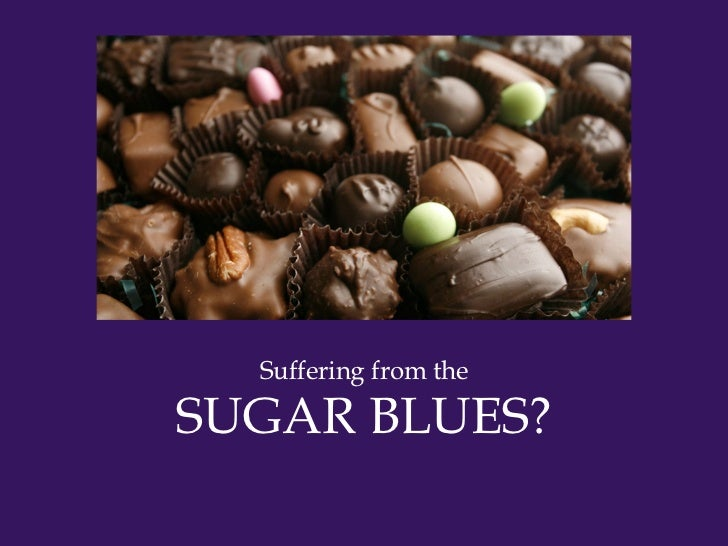 Suffering from theSUGAR BLUES?