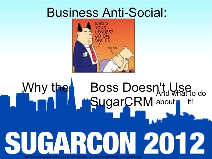 Business Anti-Social:Why the                                                Boss Doesnt Useto do                          ...