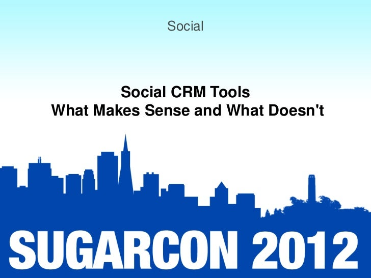 Social        Social CRM ToolsWhat Makes Sense and What Doesnt
