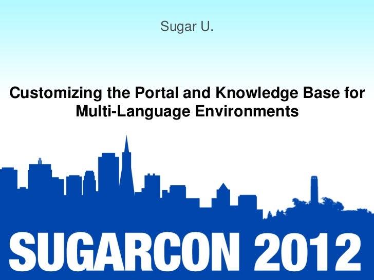 Sugar U.Customizing the Portal and Knowledge Base for        Multi-Language Environments