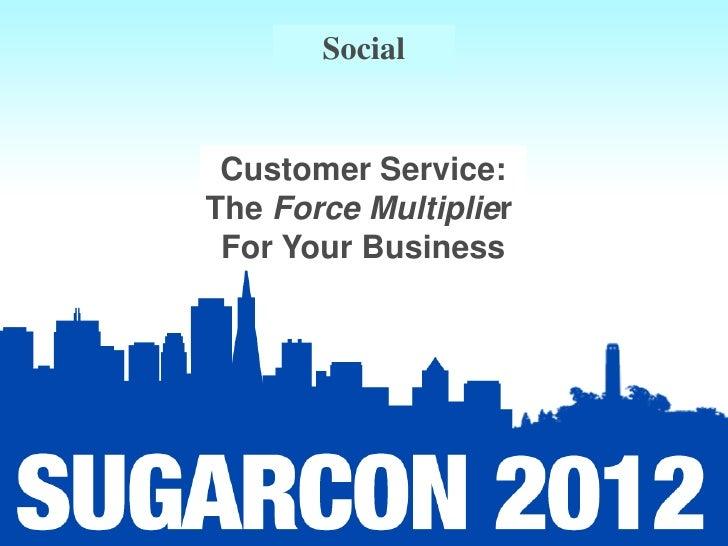 Social    TRACK NAME Customer Service:  Presentation TitleThe Force Multiplier For Your Business