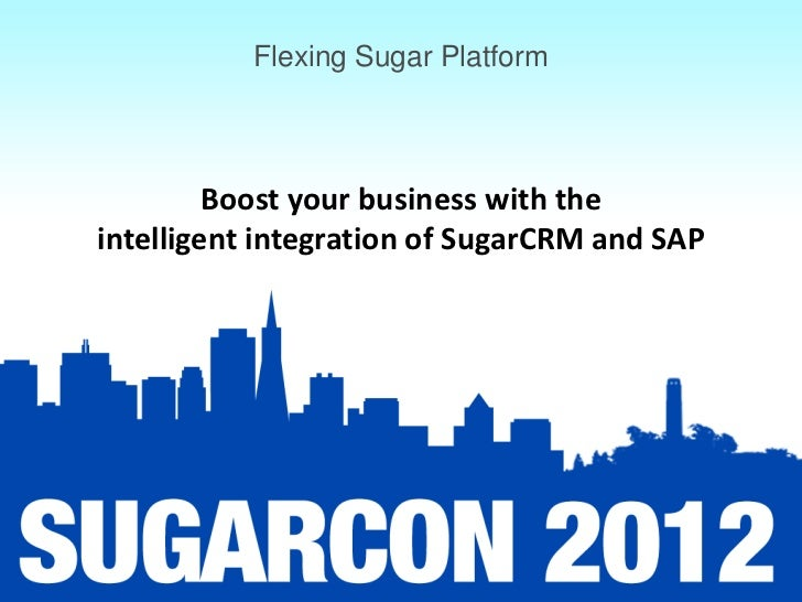 Flexing Sugar Platform         Boost your business with theintelligent integration of SugarCRM and SAP
