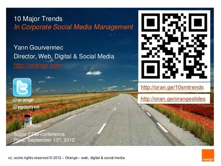 10 Major Trends   In Corporate Social Media Management   Yann Gourvennec   Director, Web, Digital & Social Media   http://...