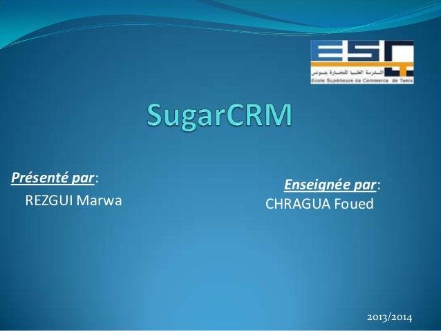 Présenté par: REZGUI Marwa  Enseignée par: CHRAGUA Foued  2013/2014