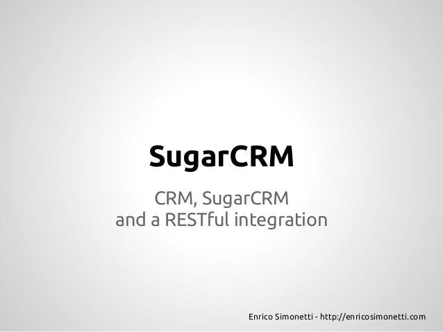 SugarCRM    CRM, SugarCRMand a RESTful integration               Enrico Simonetti - http://enricosimonetti.com