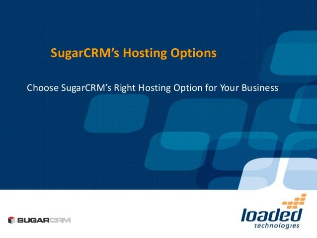 SugarCRM's Hosting OptionsChoose SugarCRM's Right Hosting Option for Your Business