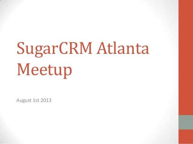 SugarCRM Atlanta Meetup August 1st 2013
