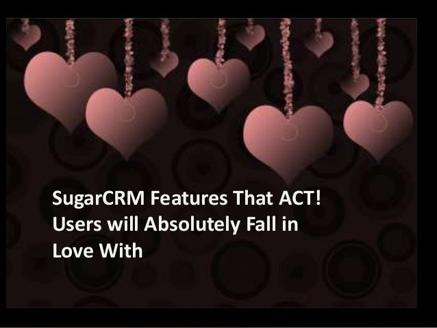 SugarCRM Features That ACT! Users will Absolutely Fall in Love With