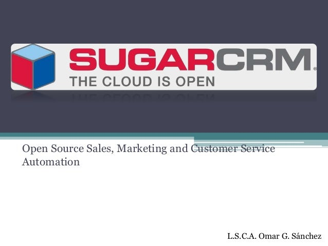 Open Source Sales, Marketing and Customer Service Automation L.S.C.A. Omar G. Sánchez