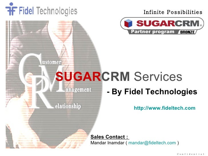 - By Fidel Technologies   SUGAR CRM   Services Sales Contact :   Mandar Inamdar (  [email_address]  )  http://www.fideltec...