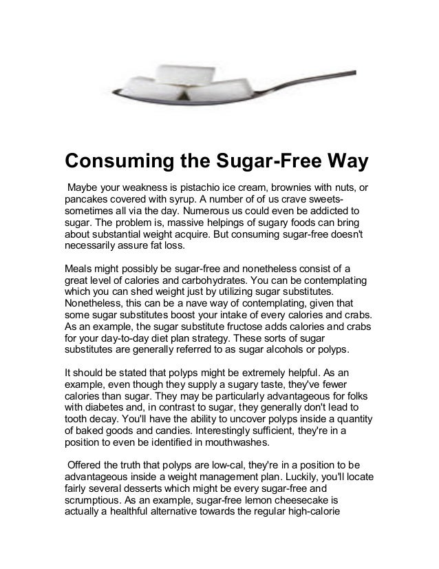 Consuming the Sugar-Free Way Maybe your weakness is pistachio ice cream, brownies with nuts, or pancakes covered with syru...