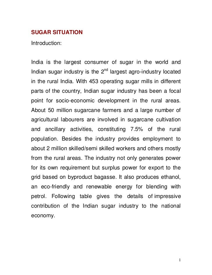 SUGAR SITUATIONIntroduction:India is the largest consumer of sugar in the world andIndian sugar industry is the 2nd larges...