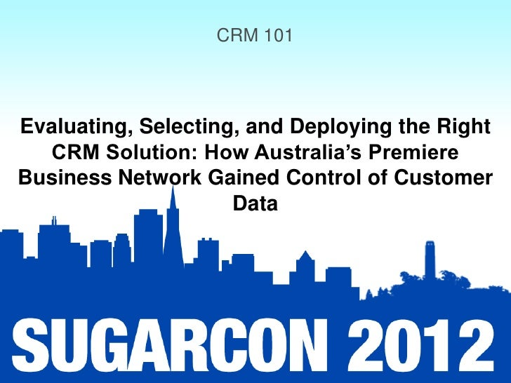 CRM 101Evaluating, Selecting, and Deploying the Right  CRM Solution: How Australia's PremiereBusiness Network Gained Contr...