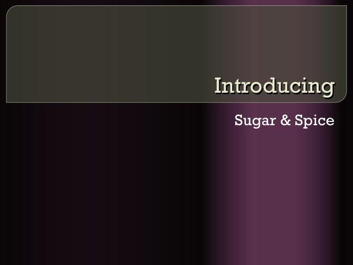 Introducing Sugar & Spice