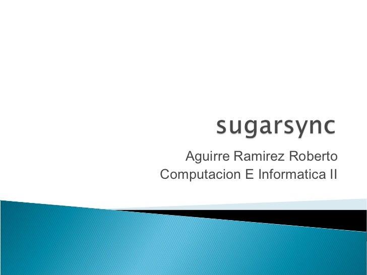 Aguirre Ramirez RobertoComputacion E Informatica II