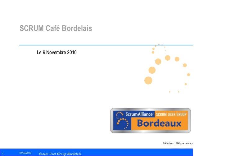 SCRUM Café Bordelais Le 9 Novembre 2010 Rédacteur : Philippe Launay