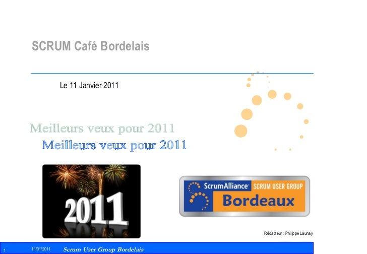 SCRUM Café Bordelais Le 11 Janvier 2011 Rédacteur : Philippe Launay Meilleurs veux pour 2011