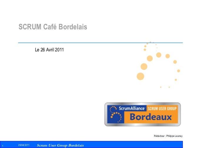 SCRUM Café Bordelais Le 26 Avril 2011 Rédacteur : Philippe Launay