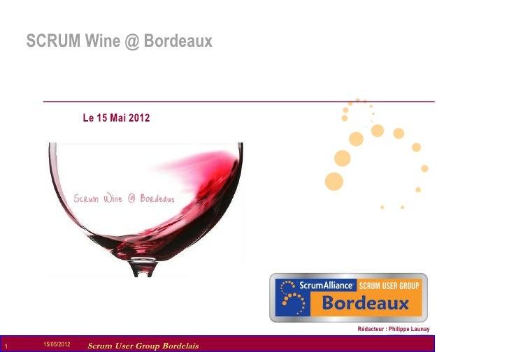 SCRUM Wine @ Bordeaux                    Le 15 Mai 2012                                                  Rédacteur : Phili...