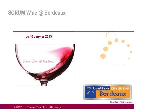 SCRUM Wine @ Bordeaux                    Le 16 Janvier 2013                                                  Rédacteur : P...