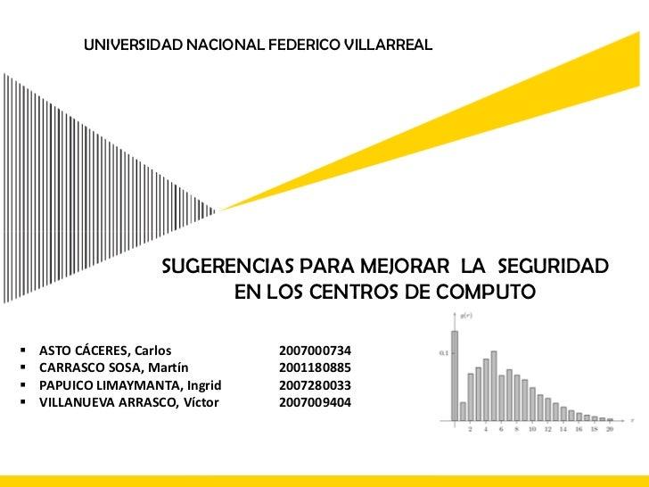 UNIVERSIDAD NACIONAL FEDERICO VILLARREAL<br />SUGERENCIAS PARA MEJORAR  LA  SEGURIDAD <br />EN LOS CENTROS DE COMPUTO<br /...