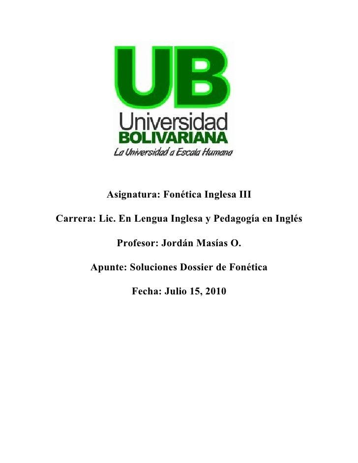 Asignatura: Fonética Inglesa III  Carrera: Lic. En Lengua Inglesa y Pedagogía en Inglés               Profesor: Jordán Mas...