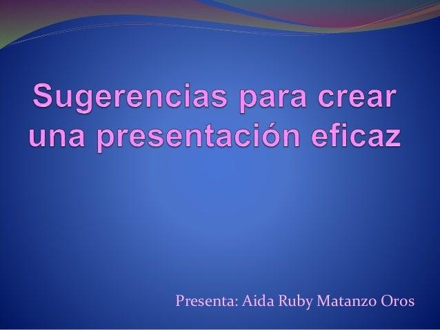 Presenta: Aida Ruby Matanzo Oros