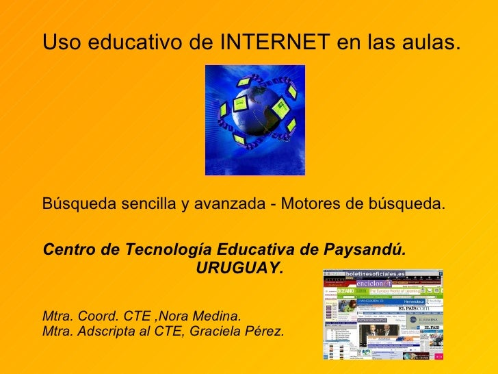 Uso educativo de INTERNET en las aulas. Búsqueda sencilla y avanzada - Motores de búsqueda. Centro de Tecnología Educativa...