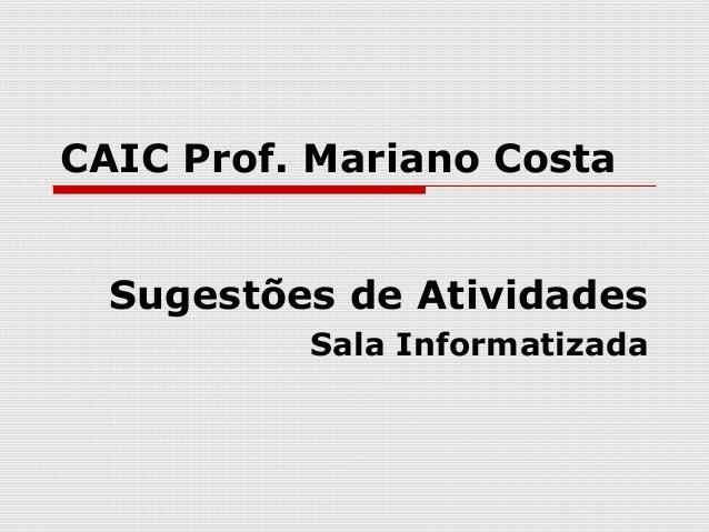 CAIC Prof. Mariano Costa Sugestões de Atividades Sala Informatizada