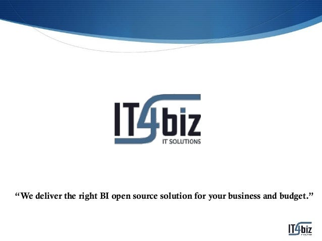 """""""We deliver the right BI open source solution for your business and budget."""""""