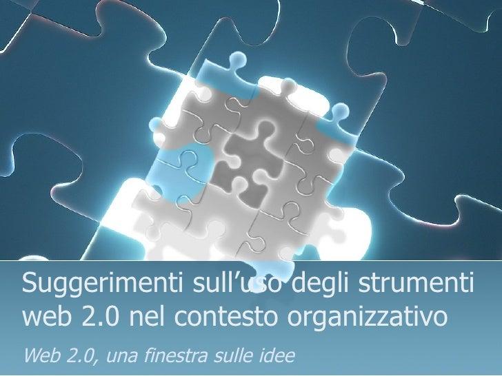 Suggerimenti sull'uso degli strumenti web 2.0 nel contesto organizzativo Web 2.0, una finestra sulle idee