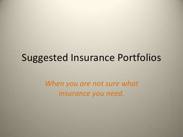 Suggested Insurance Portfolios    When you are not sure what       insurance you need.