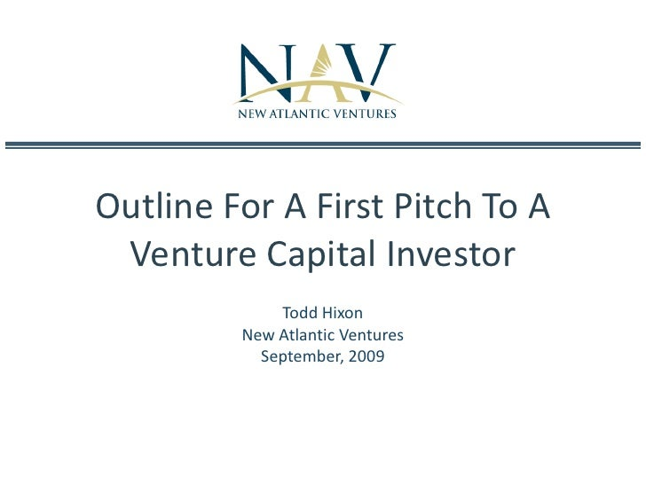 Outline For A First Pitch To A Venture Capital Investor<br />Todd Hixon<br />New Atlantic Ventures<br />September, 2009<br />