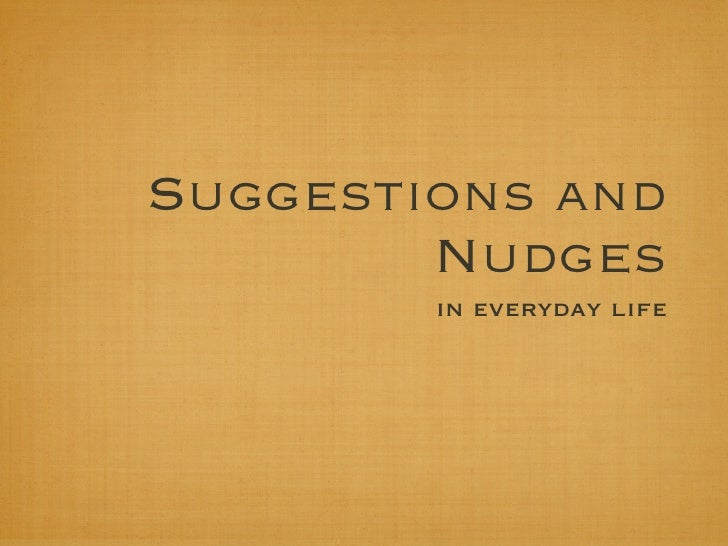 Suggestions and Nudges in everyday life