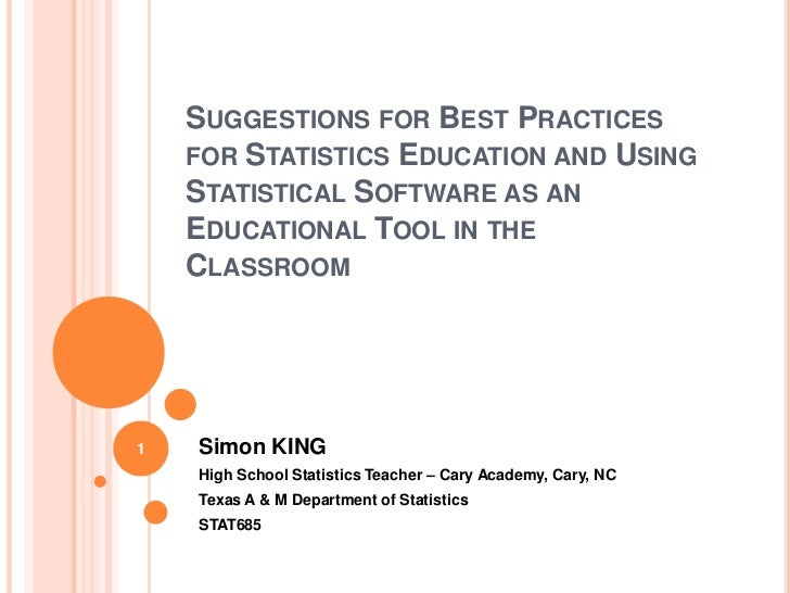 SUGGESTIONS FOR BEST PRACTICES    FOR STATISTICS EDUCATION AND USING    STATISTICAL SOFTWARE AS AN    EDUCATIONAL TOOL IN ...