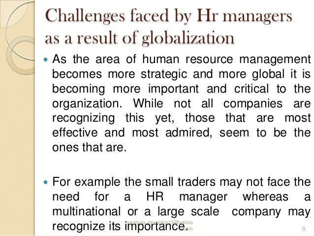 challanges with globalization in hrm What is ihrm: what is ihrm international hrm (ihrm) is the process of: procuring, allocating, and effectively utilizing human resources in a multinational corporation, while balancing the integration and differentiation of hr activities in foreign locations.