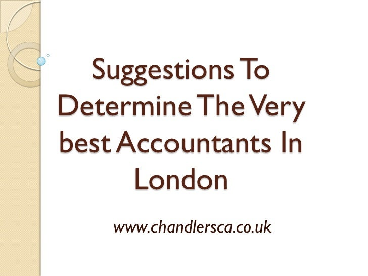 Suggestions ToDetermine The Verybest Accountants In      London    www.chandlersca.co.uk