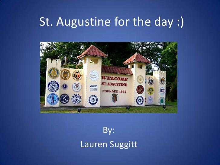 St. Augustine for the day :)            By:       Lauren Suggitt