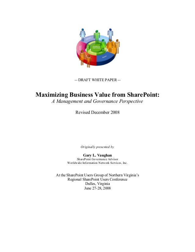-- DRAFT WHITE PAPER --Maximizing Business Value from SharePoint:A Management and Governance PerspectiveRevised December 2...