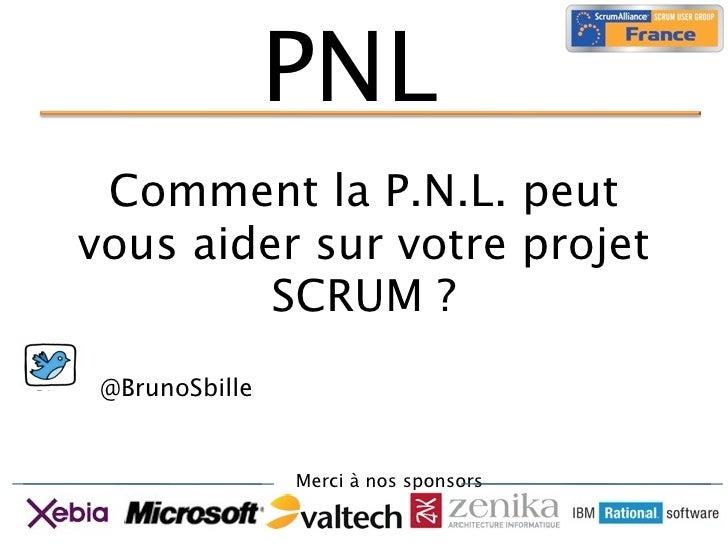 PNL  Comment la P.N.L. peut vous aider sur votre projet          SCRUM ?  @BrunoSbille                   Merci à nos spons...