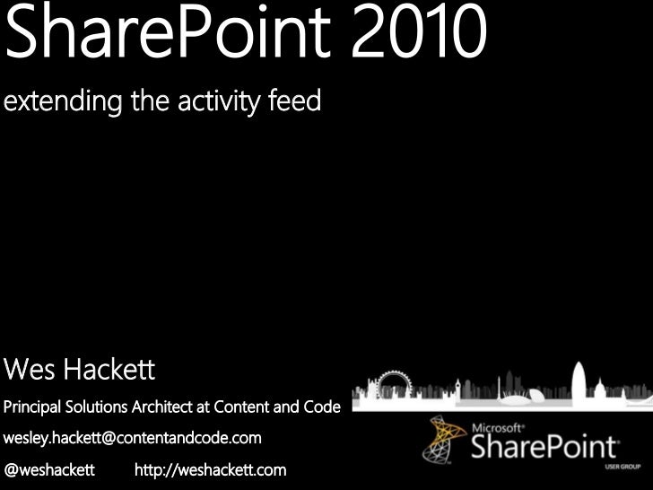 SharePoint 2010extending the activity feedWes HackettPrincipal Solutions Architect at Content and Codewesley.hackett@conte...