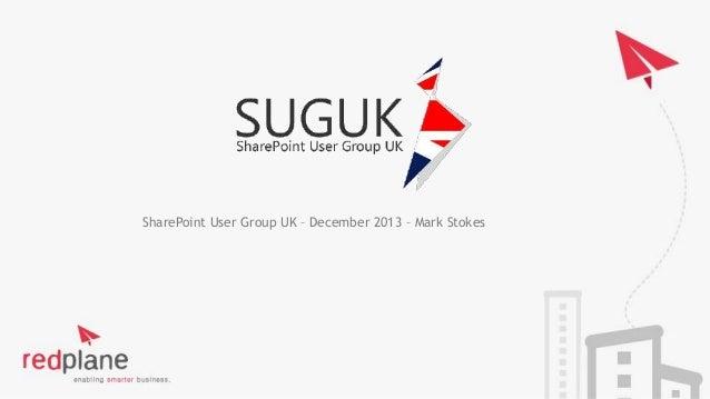 SharePoint User Group UK – December 2013 – Mark Stokes