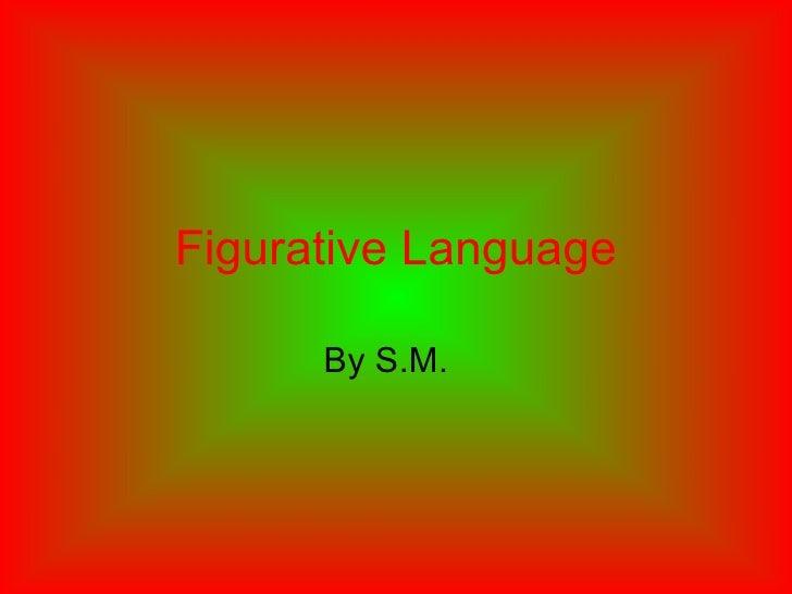 Figurative Language By S.M.
