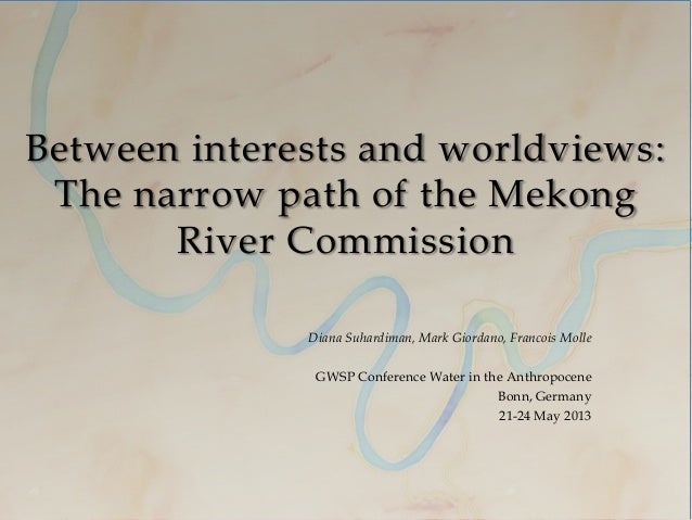 Between interests and worldviews:The narrow path of the MekongRiver CommissionDiana Suhardiman, Mark Giordano, Francois Mo...